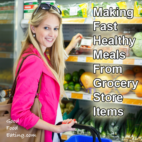 Making Fast Healthy Meals From Grocery Store Items
