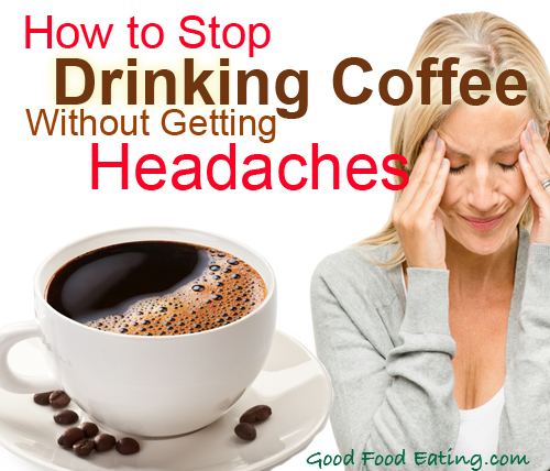 how to stop drinking coffee without getting headaches