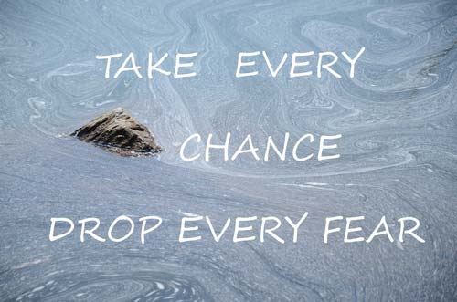 take every chance drop every fear