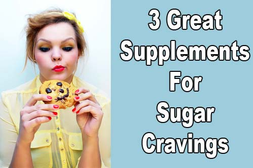 3 great supplements for sugar cravings