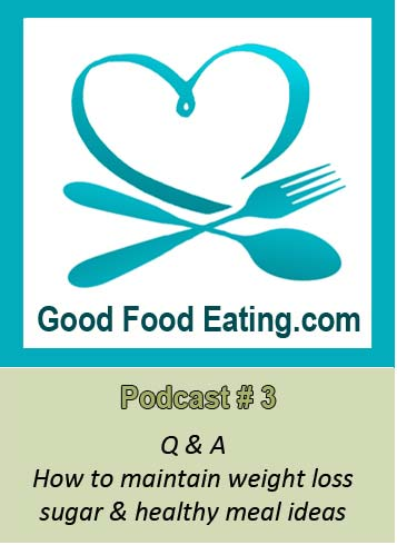Podcast # 3: Q & A. How to maintain weight loss, sugar, fast meals and more