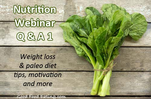 Webinar Replay Q & A 1: Nutrition Tips For Weight Loss, Paleo Diet Tips, Motivation