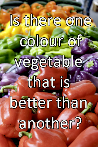 s there one colour of vegetable that is better than another