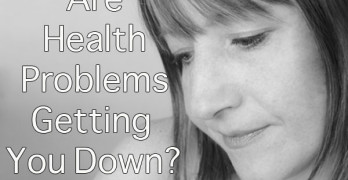 Are your health problems getting you down?
