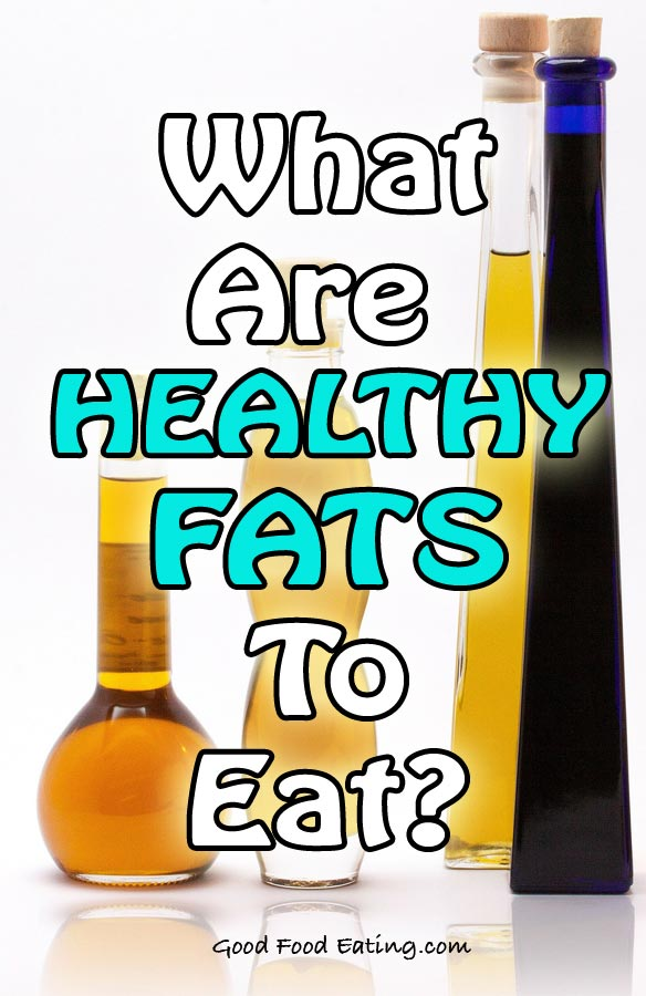 What are healthy fats to eat?